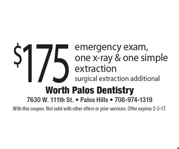 $175 emergency exam, one x-ray & one simple extraction surgical extraction additional. With this coupon. Not valid with other offers or prior services. Offer expires 2-3-17.