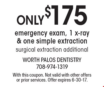 Only $175 emergency exam, 1 x-ray & one simple extraction. Surgical extraction additional. With this coupon. Not valid with other offers or prior services. Offer expires 6-30-17.