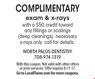 Complimentary exam & x-rays with a $50 credit toward any fillings or scalings (deep cleanings). Necessary x-rays only. call for details.. With this coupon. Not valid with other offers or prior services. Offer expires 8-11-17. Go to LocalFlavor.com for more coupons.
