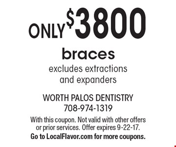 Only $3800 braces. Excludes extractions and expanders. With this coupon. Not valid with other offers or prior services. Offer expires 9-22-17. Go to LocalFlavor.com for more coupons.