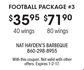 FOOTBALL PACKAGE #3. $35.95 for 40 wings OR $71.90 for 80 wings. With this coupon. Not valid with other offers. Expires 1-2-17.