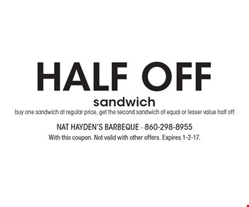 HALF OFF sandwich. Buy one sandwich at regular price, get the second sandwich of equal or lesser value half off. With this coupon. Not valid with other offers. Expires 1-2-17.