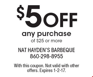 $5 Off any purchase of $25 or more. With this coupon. Not valid with other offers. Expires 1-2-17.