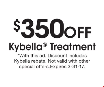 $350 OFF Kybella Treatment. *With this ad. Discount includes Kybella rebate. Not valid with other special offers.Expires 3-31-17.