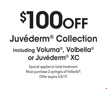 $100 OFF Juvederm Collectionincluding Voluma, Volbella or Juvederm XC . Special applies to total treatment. Must purchase 2 syringes of Volbella.Offer expire 5/5/17.