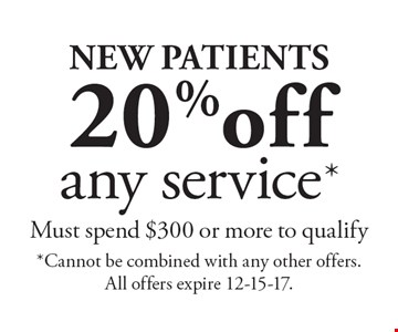 New Patients 20% off any service* Must spend $300 or more to qualify. *Cannot be combined with any other offers. All offers expire 12-15-17.