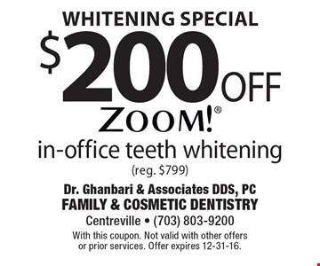 Whitening Special: $200 Off Zoom! in-office teeth whitening (reg. $799.) With this coupon. Not valid with other offers or prior services. Offer expires 12-31-16.
