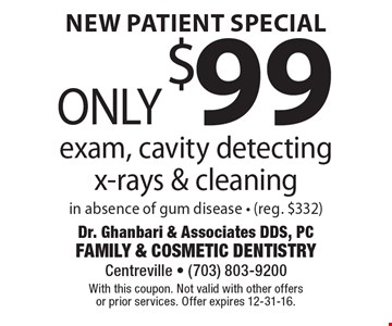 New Patient Special: Only $99 exam, cavity detecting x-rays & cleaning in absence of gum disease - (reg. $332). With this coupon. Not valid with other offers or prior services. Offer expires 12-31-16.