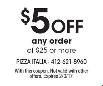 $5 Off any order of $25 or more. With this coupon. Not valid with other offers. Expires 2/3/17.