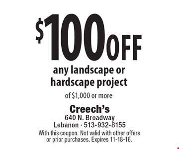 $100 off any landscape or hardscape project of $1,000 or more. With this coupon. Not valid with other offers or prior purchases. Expires 11-18-16.