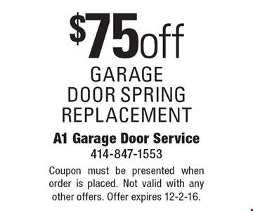 $75 off garage door spring replacement. Coupon must be presented when order is placed. Not valid with any other offers. Offer expires 12-2-16.