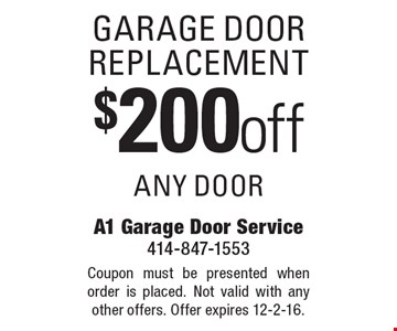 Garage door replacement – $200 off any door. Coupon must be presented when order is placed. Not valid with any other offers. Offer expires 12-2-16.