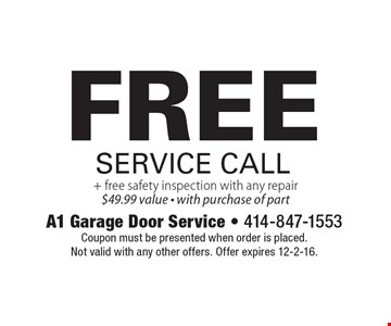 Free service call + free safety inspection with any repair, $49.99 value - with purchase of part. Coupon must be presented when order is placed. Not valid with any other offers. Offer expires 12-2-16.