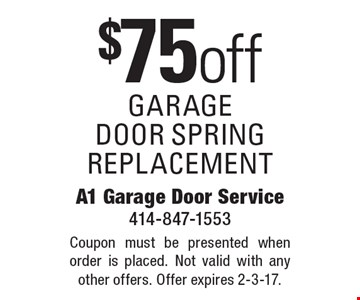 $75 off garage door spring replacement. Coupon must be presented when order is placed. Not valid with any other offers. Offer expires 2-3-17.