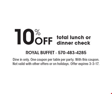 10% Off total lunch or dinner check. Dine in only. One coupon per table per party. With this coupon. Not valid with other offers or on holidays. Offer expires 3-3-17.