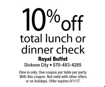 10% off total lunch or dinner check. Dine in only. One coupon per table per party. With this coupon. Not valid with other offers or on holidays. Offer expires 9/1/17.