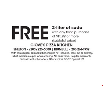 Free 2-liter of soda with any food purchase of $15.99 or more (subtotal price). With this coupon. Tax and other charges not included. Take-out or delivery. Must mention coupon when ordering. No cash value. Regular menu only. Not valid with other offers. Offer expires 2/3/17. Special 101
