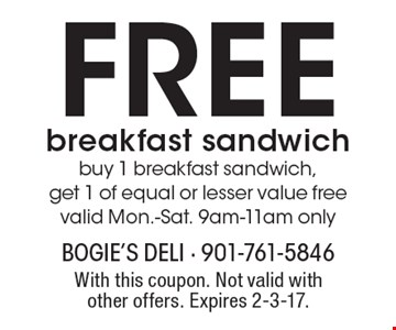 Free breakfast sandwich. Buy 1 breakfast sandwich, get 1 of equal or lesser value free. Valid Mon.-Sat. 9am-11am only. With this coupon. Not valid with other offers. Expires 2-3-17.