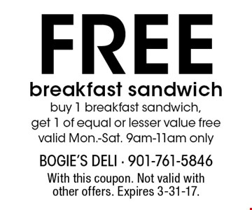 Free breakfast sandwich. Buy 1 breakfast sandwich, get 1 of equal or lesser value free. Valid Mon.-Sat. 9am-11am only. With this coupon. Not valid with other offers. Expires 3-31-17.