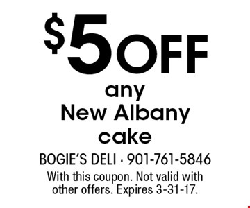 $5 off any New Albany cake. With this coupon. Not valid with other offers. Expires 3-31-17.