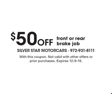 $50 off front or rear brake job. With this coupon. Not valid with other offers or prior purchases. Expires 12-9-16.