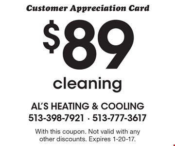 Customer Appreciation Card! $89 cleaning. With this coupon. Not valid with any other discounts. Expires 1-20-17.