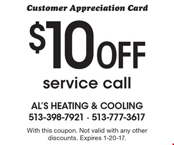Customer Appreciation Card! $10 Off service call. With this coupon. Not valid with any other discounts. Expires 1-20-17.