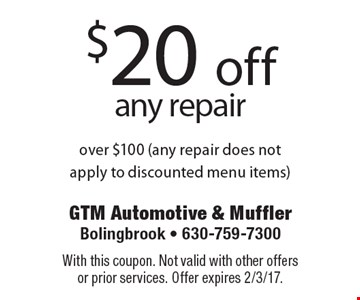 $20 off any repair over $100 (any repair does notapply to discounted menu items). With this coupon. Not valid with other offers or prior services. Offer expires 2/3/17.