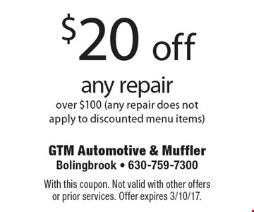 $20 off any repair over $100 (any repair does not apply to discounted menu items). With this coupon. Not valid with other offers or prior services. Offer expires 3/10/17.