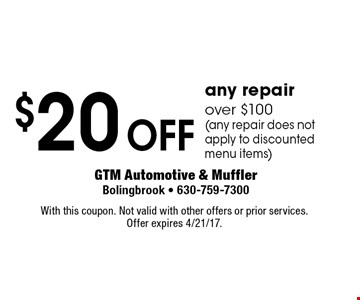 $20 off any repair over $100 (any repair does not apply to discounted menu items). With this coupon. Not valid with other offers or prior services. Offer expires 4/21/17.