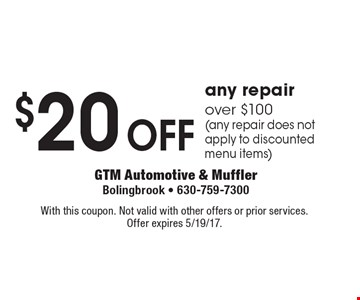 $20 off any repair over $100 (any repair does not apply to discounted menu items). With this coupon. Not valid with other offers or prior services. Offer expires 5/19/17.