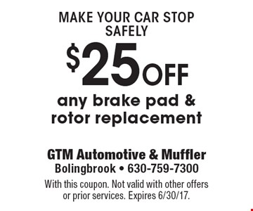 Make your car stop safely. $25 off any brake pad & rotor replacement. With this coupon. Not valid with other offers or prior services. Expires 6/30/17.