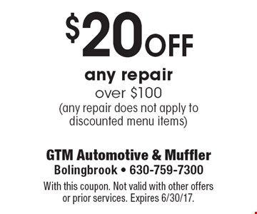 $20 off any repair over $100 (any repair does not apply to discounted menu items). With this coupon. Not valid with other offers or prior services. Expires 6/30/17.