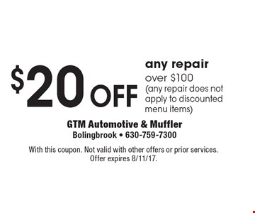 $20 off any repair over $100 (any repair does not apply to discounted menu items). With this coupon. Not valid with other offers or prior services. Expires 8/11/17.