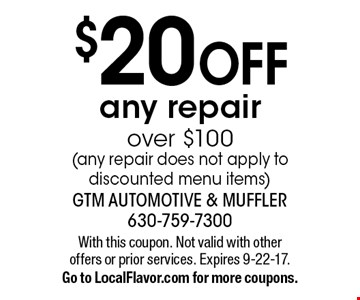 $20 off any repair over $100 (any repair does not apply to discounted menu items). With this coupon. Not valid with other offers or prior services. Expires 9-22-17. Go to LocalFlavor.com for more coupons.