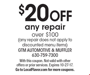 $20 OFF any repair over $100 (any repair does not apply to discounted menu items). With this coupon. Not valid with other offers or prior services. Expires 10-27-17. Go to LocalFlavor.com for more coupons.