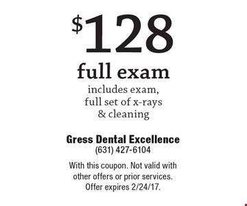 $128 full exam includes exam,full set of x-rays & cleaning. With this coupon. Not valid with other offers or prior services. Offer expires 2/24/17.