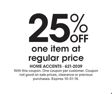 25% OFF one item at regular price. With this coupon. One coupon per customer. Coupon not good on sale prices, clearance or previous purchases. Expires 10-31-16.