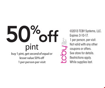 50% off pint. Buy 1 pint, get second of equal or lesser value 50% off. 1 per person per visit. 2013 TCBY Systems, LLC. Expires 3-10-17. 1 per person, per visit. Not valid with any other coupons or offers. See store for details. Restrictions apply. While supplies last.