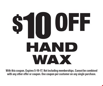 $10 off hand wax. With this coupon. Expires 5-19-17. Not including memberships. Cannot be combined with any other offer or coupon. One coupon per customer on any single purchase.