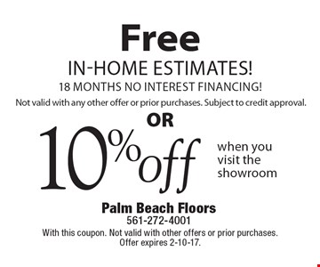 Free in-home estimates, 18 months no interest financing! Not valid with any other offer or prior purchases. Subject to credit approval OR 10% off when you visit the showroom. With this coupon. Not valid with other offers or prior purchases. Offer expires 2-10-17.