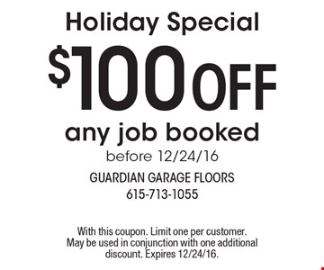 Holiday Special! $100 OFF any job booked before 12/24/16. With this coupon. Limit one per customer. May be used in conjunction with one additional discount. Expires 12/24/16.