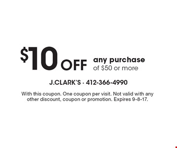 $10 OFF any purchase of $50 or more. With this coupon. One coupon per visit. Not valid with any other discount, coupon or promotion. Expires 9-8-17.
