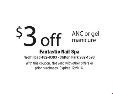 $3 off ANC or gel manicure. With this coupon. Not valid with other offers or prior purchases. Expires 12/9/16.