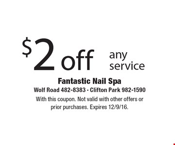 $2 off any service. With this coupon. Not valid with other offers or prior purchases. Expires 12/9/16.