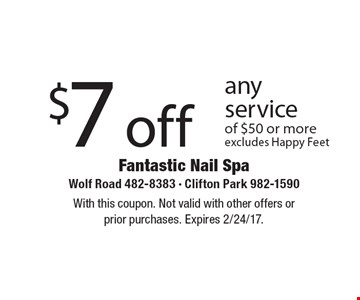 $7off any service of $50 or more. Excludes Happy Feet. With this coupon. Not valid with other offers or prior purchases. Expires 2/24/17.