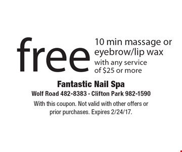 Free 10 min massage or eyebrow/lip wax. With any service of $25 or more. With this coupon. Not valid with other offers or prior purchases. Expires 2/24/17.