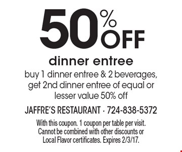 50% Off dinner entree buy 1 dinner entree & 2 beverages, get 2nd dinner entree of equal or lesser value 50% off. With this coupon. 1 coupon per table per visit. Cannot be combined with other discounts or Local Flavor certificates. Expires 2/3/17.