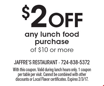 $2 Off any lunch food purchase of $10 or more. With this coupon. Valid during lunch hours only. 1 coupon per table per visit. Cannot be combined with other discounts or Local Flavor certificates. Expires 2/3/17.