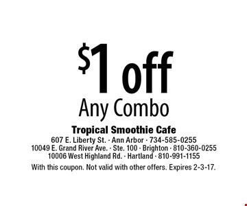 $1 off Any Combo. With this coupon. Not valid with other offers. Expires 2-3-17.